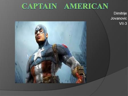 Dimitrije Jovanovic VII-3. BIOGRAPFY  Captain America is a fictional character, a superhero, created by American cartoonists Joe Simon and Jack Kirby.