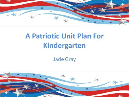 A Patriotic Unit Plan For Kindergarten Jade Gray.