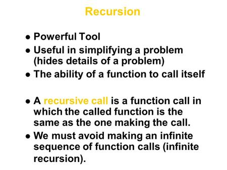 Recursion l Powerful Tool l Useful in simplifying a problem (hides details of a problem) l The ability of a function to call itself l A recursive call.