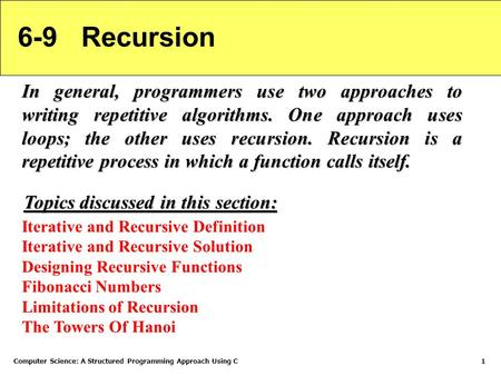 Computer Science: A Structured Programming Approach Using C1 6-9 Recursion In general, programmers use two approaches to writing repetitive algorithms.