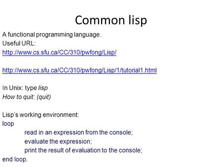 Common lisp A functional programming language. Useful URL: