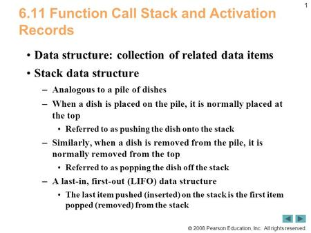  2008 Pearson Education, Inc. All rights reserved. 1 6.11 Function Call Stack and Activation Records Data structure: collection of related data items.