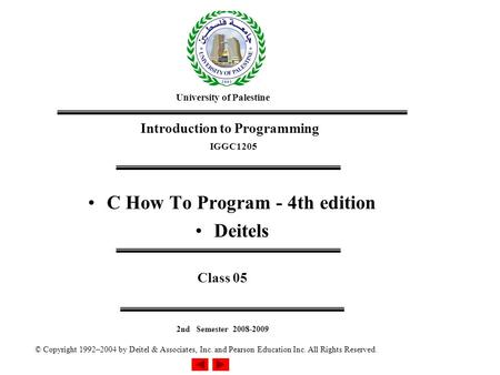 © Copyright 1992–2004 by Deitel & Associates, Inc. and Pearson Education Inc. All Rights Reserved. C How To Program - 4th edition Deitels Class 05 University.