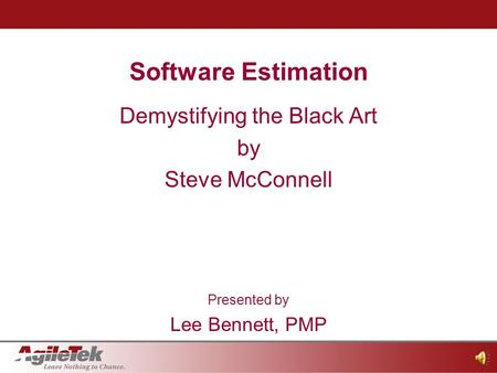 Software Estimation Slide 1 1 of 4 Software Estimation Demystifying the Black Art by Steve McConnell Presented by Lee Bennett, PMP.