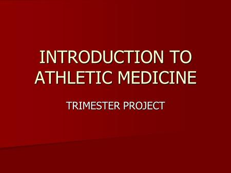 INTRODUCTION TO ATHLETIC MEDICINE TRIMESTER PROJECT.