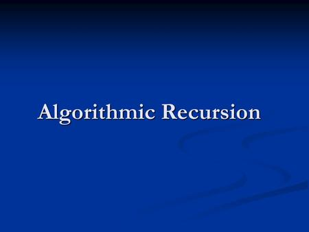Algorithmic Recursion. Recursion Alongside the algorithm, recursion is one of the most important and fundamental concepts in computer science as well.