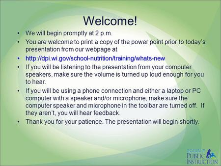 Welcome! We will begin promptly at 2 p.m. You are welcome to print a copy of the power point prior to today's presentation from our webpage at