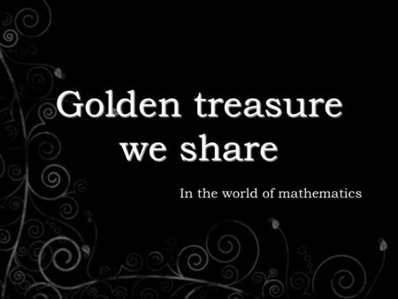 Golden treasure we share In the world of mathematics.