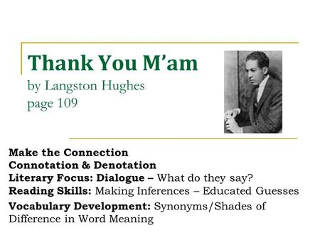 Thank You M'am by Langston Hughes page 109 Make the Connection Connotation & Denotation Literary Focus: Dialogue – What do they say? Reading Skills: Making.
