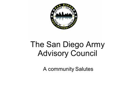 The San Diego Army Advisory Council A community Salutes.
