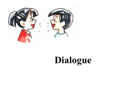 Dialogue. What is Dialogue? Dialogue is a conversation between characters in a literary work. It shows the exact words spoken by characters. It is important.