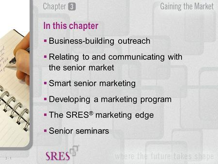 3 -1  Business-building outreach  Relating to and communicating with the senior market  Smart senior marketing  Developing a marketing program  The.