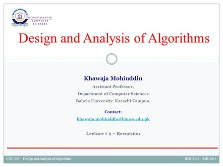 CSC-305 Design and Analysis of AlgorithmsBS(CS) -6 Fall-2014CSC-305 Design and Analysis of AlgorithmsBS(CS) -6 Fall-2014 Design and Analysis of Algorithms.