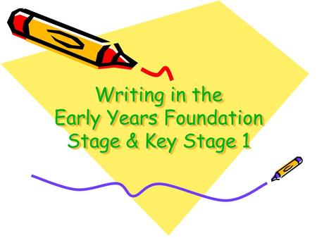 Writing in the Early Years Foundation Stage & Key Stage 1.