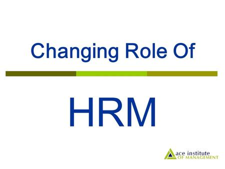 Changing Role Of HRM.  Hiller et. al (1993) comments that: The greatest single reward that any manager can receive is to have his or her subordinates.