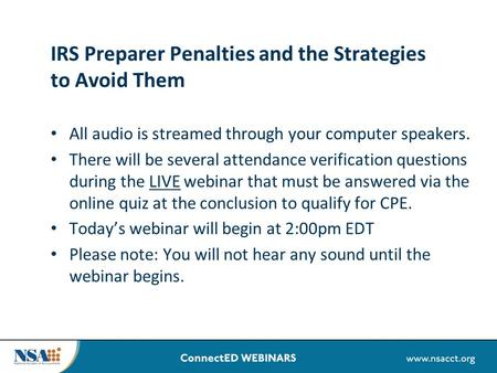 IRS Preparer Penalties and the Strategies to Avoid Them All audio is streamed through your computer speakers. There will be several attendance verification.