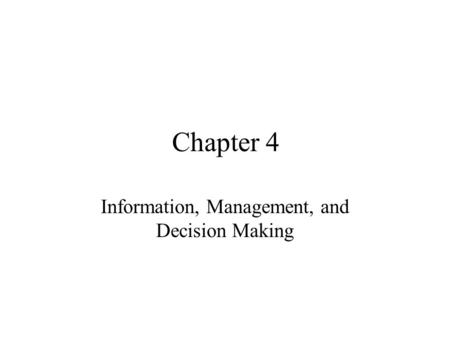 Chapter 4 Information, Management, and Decision Making.