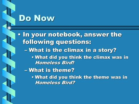 Do Now In your notebook, answer the following questions:In your notebook, answer the following questions: –What is the climax in a story? What did you.