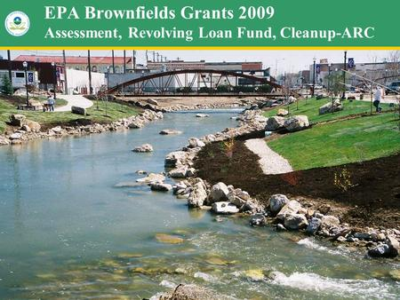 1 EPA Brownfields Grants 2009 Assessment, Revolving Loan Fund, Cleanup-ARC.
