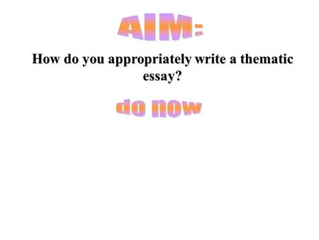 How do you appropriately write a thematic essay?.