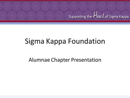 Sigma Kappa Foundation Alumnae Chapter Presentation.