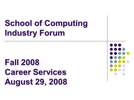School of Computing Industry Forum Fall 2008 Career Services August 29, 2008.