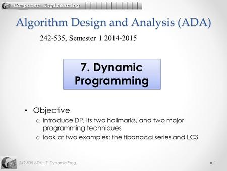 242-535 ADA: 7. Dynamic Prog.1 Objective o introduce DP, its two hallmarks, and two major programming techniques o look at two examples: the fibonacci.