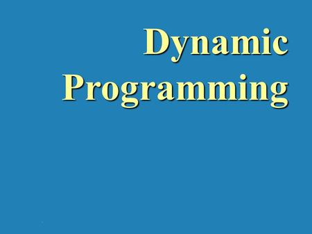 Dynamic Programming.. 8-1. Dynamic Programming Dynamic Programming is a general algorithm design technique for solving problems defined by or formulated.