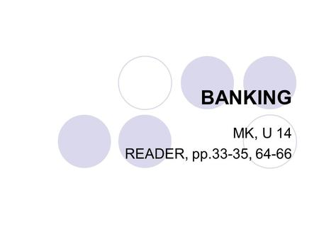 "BANKING MK, U 14 READER, pp.33-35, 64-66. INTRODUCTION ""Neither a borrower, nor a lender be."" (from Hamlet, Shakespeare) ""If you owe your bank a hundred."