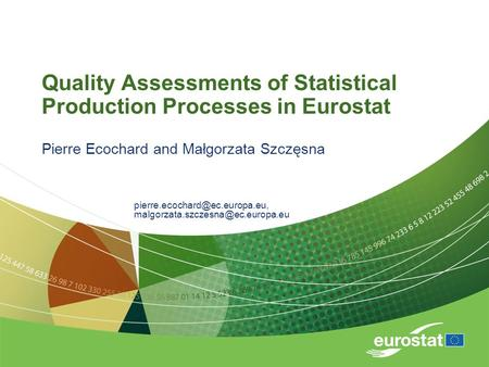 Quality Assessments of Statistical Production Processes in Eurostat Pierre Ecochard and Małgorzata Szczęsna
