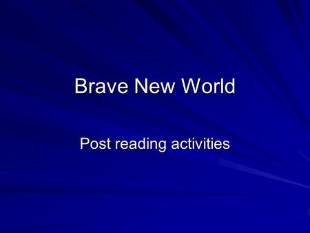 Brave New World Post reading activities. Letter to Huxley Reading involves an emotional response. You like or dislike a book. You are bored or excited.