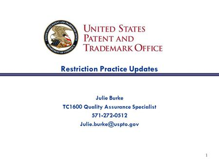1 Restriction Practice Updates Julie Burke TC1600 Quality Assurance Specialist 571-272-0512
