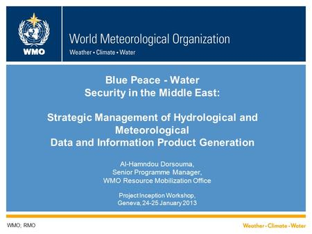 WMO Blue Peace - Water Security in the Middle East: Strategic Management of Hydrological and Meteorological Data and Information Product Generation Al-Hamndou.