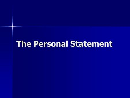 The Personal Statement. Some crucial points to consider. This is the most important part of your UCAS application. This is the most important part of.