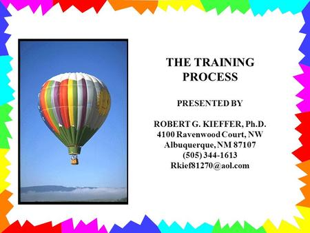 THE TRAINING PROCESS PRESENTED BY ROBERT G. KIEFFER, Ph.D. 4100 Ravenwood Court, NW Albuquerque, NM 87107 (505) 344-1613