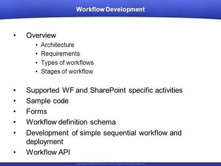 Copyright © 2006 Pilothouse Consulting Inc. All rights reserved. Workflow Development Overview Architecture Requirements Types of workflows Stages of workflow.