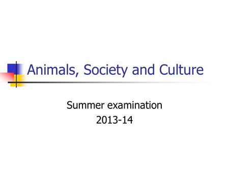 Animals, Society and Culture Summer examination 2013-14.
