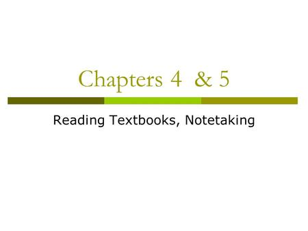 Chapters 4 & 5 Reading Textbooks, Notetaking. Short-term memory.