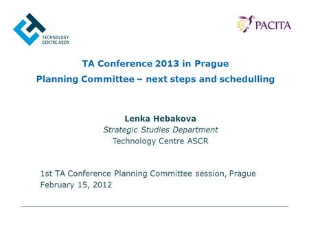 TA Conference 2013 in Prague Planning Committee – next steps and schedulling 1st TA Conference Planning Committee session, Prague February 15, 2012 Lenka.