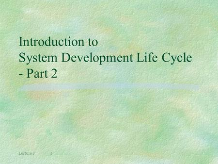Lecture 31 Introduction to System Development Life Cycle - Part 2.