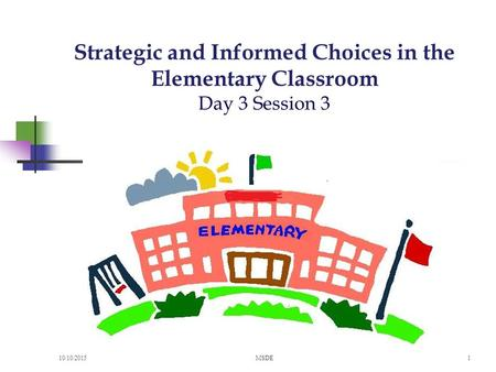 Strategic and Informed Choices in the Elementary Classroom Day 3 Session 3 10/10/2015MSDE1.