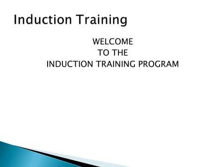 WELCOME TO THE INDUCTION TRAINING PROGRAM.  Reasons for Safety  History/Legislation  Responsibilities - Employee/Employer  Safety Policy  Accidents.