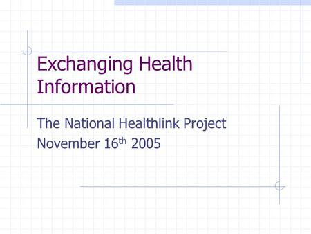 Exchanging Health Information The National Healthlink Project November 16 th 2005.