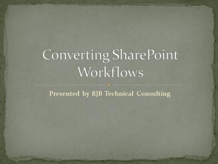 Presented by RJB Technical Consulting. SharePoint Designer can make simple, easy workflows for any SharePoint site. These workflows, however, are restricted.