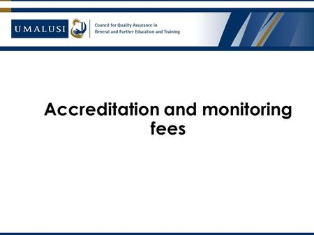 Accreditation and monitoring fees. Principles informing Umalusi's funding model Differentiation: provider sectors are dealt with differently in respect.