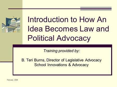Introduction to How An Idea Becomes Law and Political Advocacy Training provided by: B. Teri Burns, Director of Legislative Advocacy School Innovations.