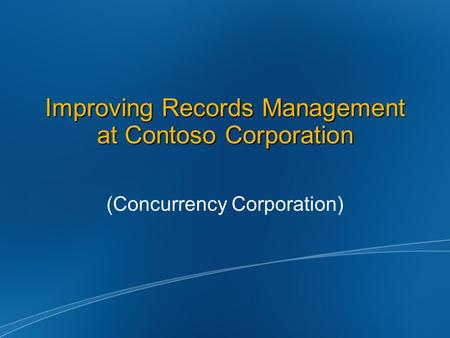 Improving Records Management at Contoso Corporation (Concurrency Corporation)