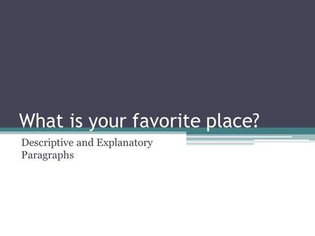 What is your favorite place? Descriptive and Explanatory Paragraphs.