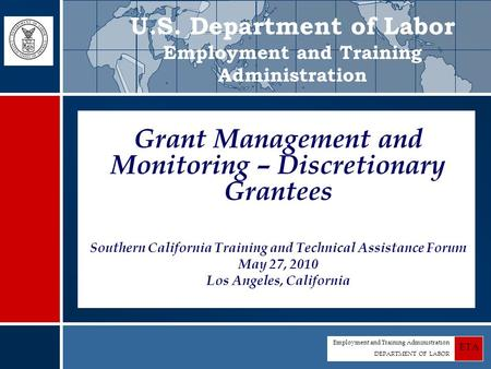 Employment and Training Administration DEPARTMENT OF LABOR ETA Grant Management and Monitoring – Discretionary Grantees Southern California Training and.