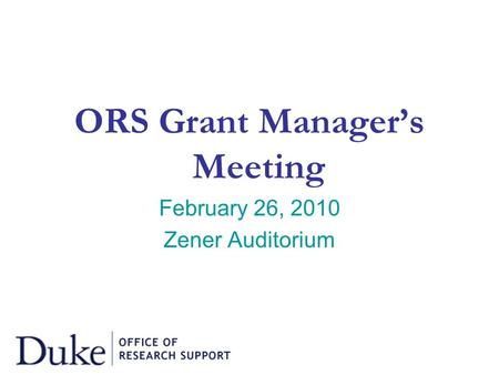 ORS Grant Manager's Meeting February 26, 2010 Zener Auditorium.